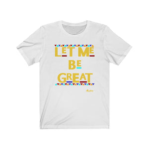 Let Me Be Great Unisex Tee