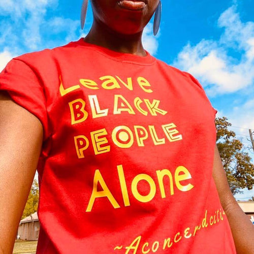 Leave Black People Alone  Tee