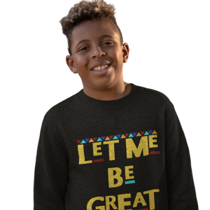 Let Me Be Great Sweatshirt Youth