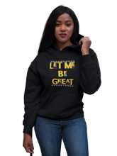 Load image into Gallery viewer, Let Me Be Great Hoodie