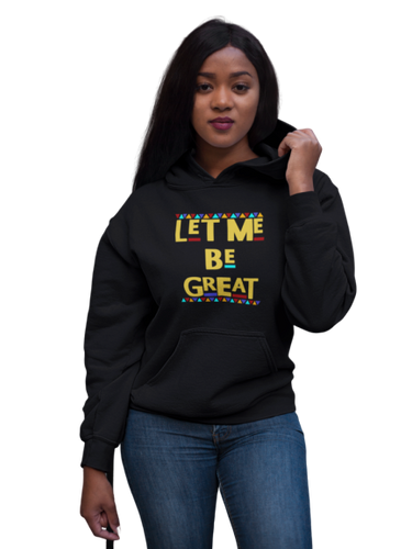 Let Me Be Great Hoodie