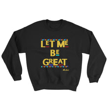 Load image into Gallery viewer, Let Me Be Great Sweatshirt