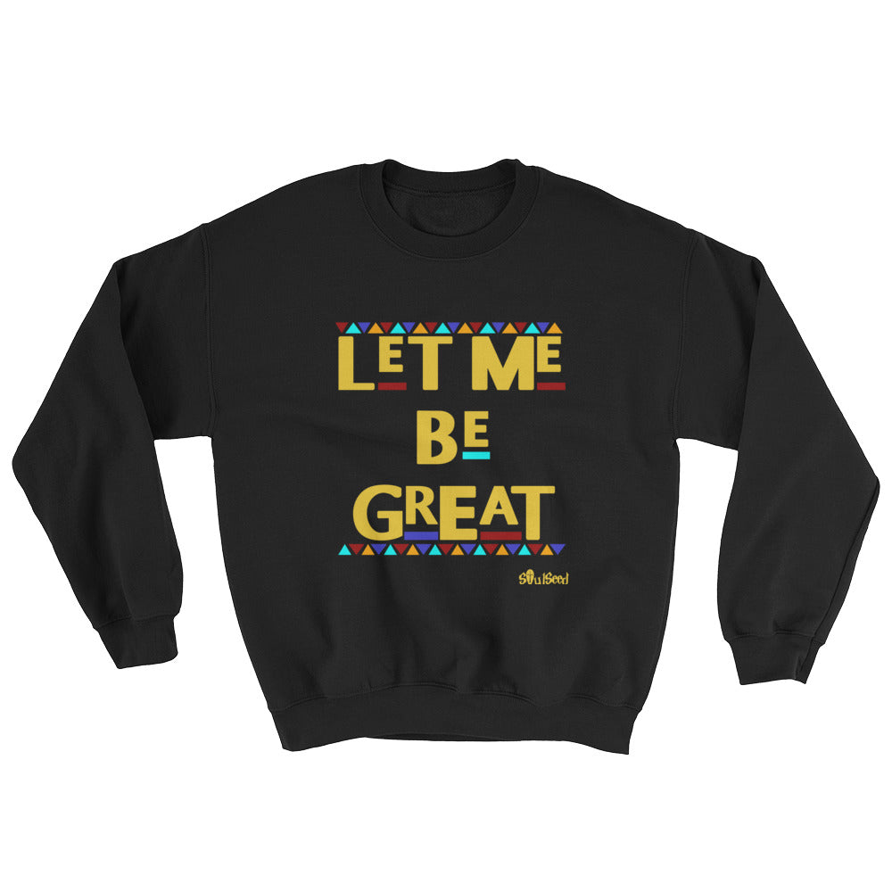 Let Me Be Great Sweatshirt