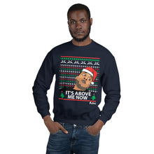 Load image into Gallery viewer, It's above me Now Ugly Christmas Sweatshirt (Unisex)