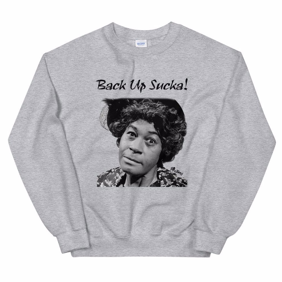Back Up Sucka! Sweatshirt