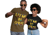 Load image into Gallery viewer, Let Me Be Great Unisex Tee