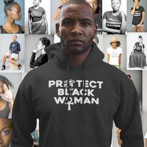 Protect the Black Woman Hoodie| Soulseed Apparel