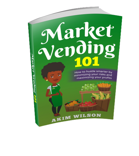 Market Vendor 101 E-Book: Hustle Smarter by Minimizing Risks & Maximizing Profits