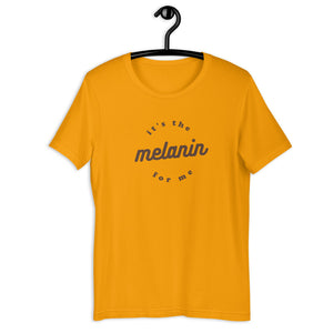 It's the Melanin for Me  Unisex T-Shirt
