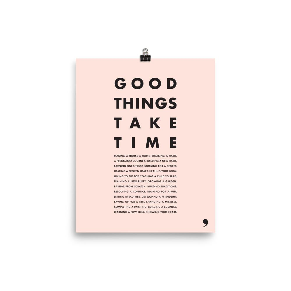 Good Things Take Time Print