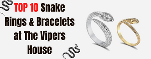 TOP 10 Snake Rings & Bracelets at The Vipers House to have a unique style !