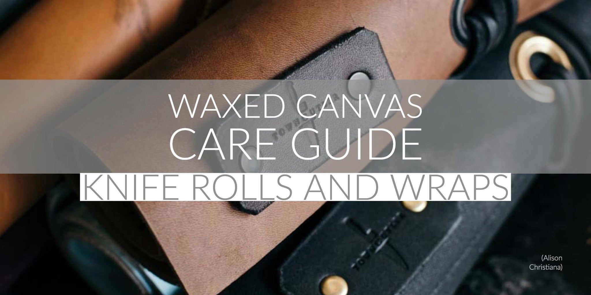 Waxed Canvas Care Guide for Knife Rolls and Wraps