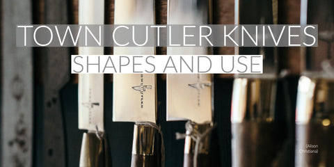 Town Cutler Knife Guide Knife Shapes and Use Guide