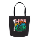 Have You Had Your Soup Today | Tote Bag