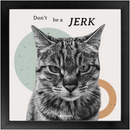 Don't Be A Jerk | Fine Art Framed Print