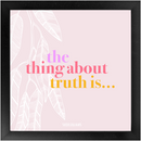 The Thing About Truth Is... | Fine Art Framed Print