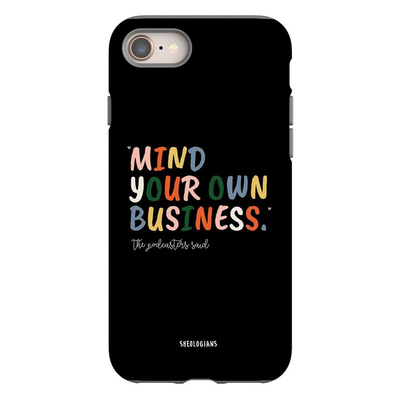 Mind Your Own Business | Phone Cases