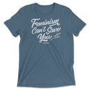 Feminism Can't Save You | T-Shirt