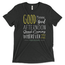 Good Morning, Good Afternoon, Good Evening | T-shirt