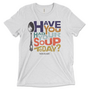 Have You Had Your Soup Today | T-shirt