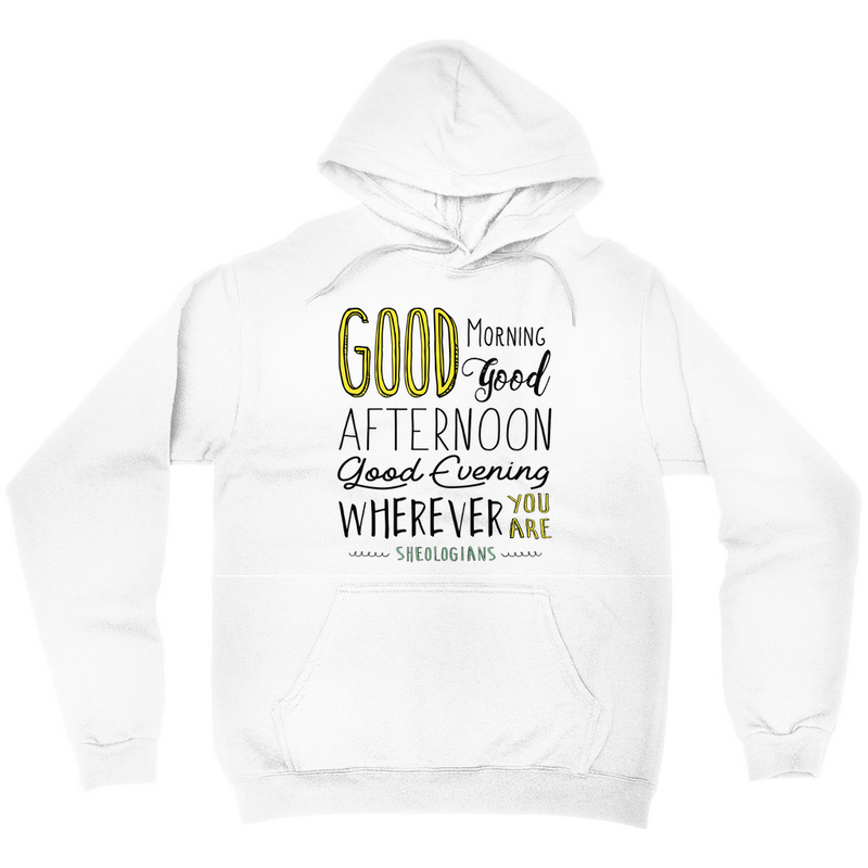 Good Morning, Good Afternoon, Good Evening | Hoodie