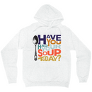 Have You Had Your Soup Today | Hoodie