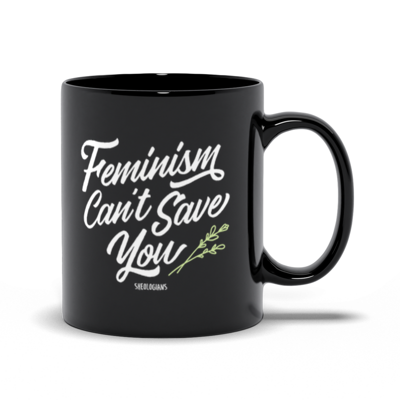 Feminism Can't Save You | Mug