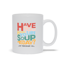 Have You Had Your Soup Today | Mug
