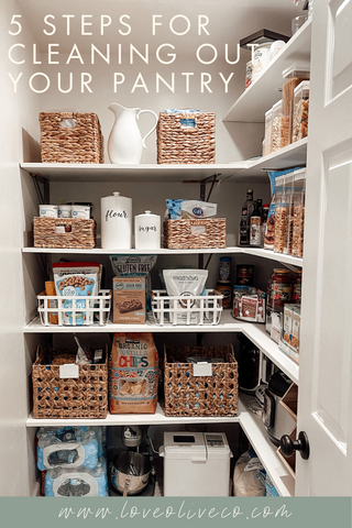 5 Steps for Cleaning Out Your Pantry www.loveoliveco.com