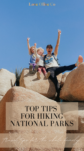 Top Tips on Hiking National Parks with your family. www.loveoliveco.com