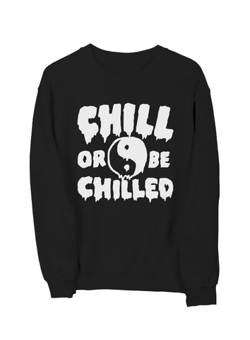 Chilled or be Chilled Sweatshirt White on Black