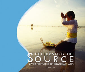 Celebrating the Source - Water Festivities of Southeast Asia