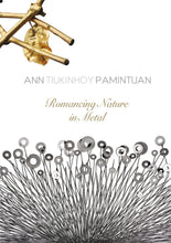 Load image into Gallery viewer, Ann Tiukinhoy Pamintuan: Romancing Nature In Metal