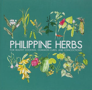 Philippine Herbs: For Healthy Cooking, Common Cures, and Concoctions
