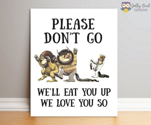 Where The Wild Things Are Party Sign - Please Don't Go, We'll Eat You Up We Love You So