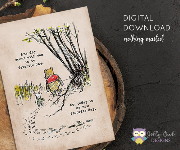 Vintage Classic Winnie The Pooh Quotes - Any day spent with you is my favorite Day / Wall Art Digital Download / Pooh Piglet Stroll