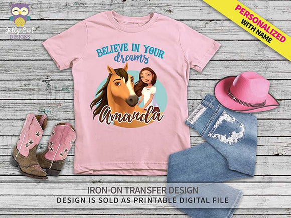 Spirit Riding Free Iron On Transfer Shirt Design / Personalized Name / Believe In Your Dreams