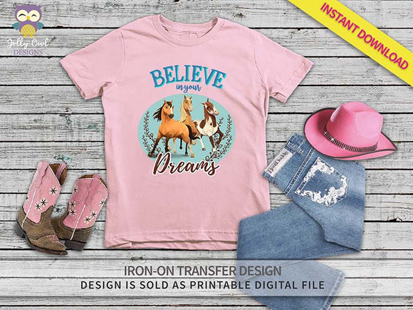 Spirit Riding Free Iron On Transfer Shirt Design-Believe In Your Dreams