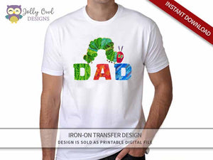 The Very Hungry Caterpillar Iron On Transfer Design For DAD shirt