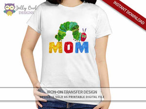 The Very Hungry Caterpillar Iron On Transfer Design For MOM shirt
