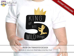 Where The Wild Things Are Iron On Transfer Design - King of All Wild Things - Age 5