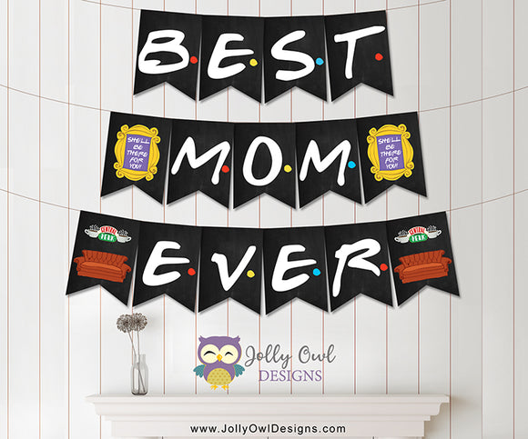 FRIENDS TV Mother's Day Printable Banner Best Mom Ever