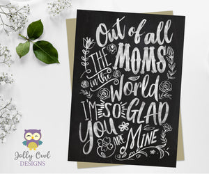 Mother's Day Card in Digital File - Out Of All The Moms In The World Chalk Art