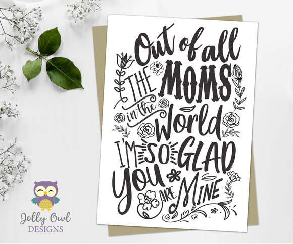 Mother's Day Card in Digital File - Out Of All The Moms In The World