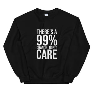 Theres a 99 Chance I Dont Care, Sweatshirt, Asshole Shirt, Meme, Sarcastic, Friend Gift, I Dont Care, Indifferent, Gift, Unisex