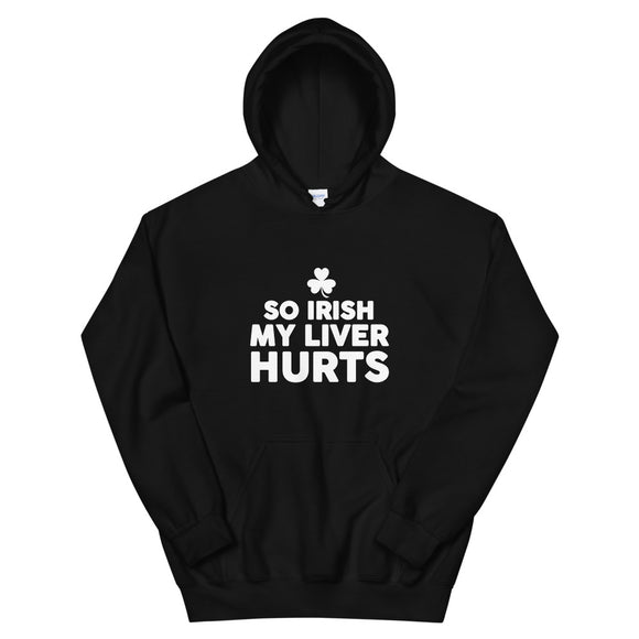 So Irish My Liver Hurts, Hoodie, Irish Gift, Sweatshirt, Saint Patricks Day, Irish Clothing, Funny Patties Day, Get Drunk, Funny