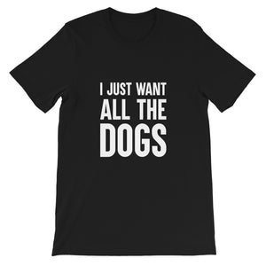 I Just Want All the Dogs T-shirt, For Her, Funny, Dog Lover, Rescue Dogs, Adopt Dogs, Dog People, Dog Trainer