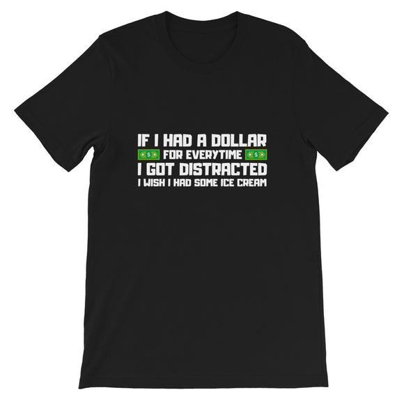 If I had a dollar for everytime I got distracted I wish I had some ice cream T-shirt, Funny, Gift, , , , ,