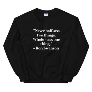 Never Half Ass 2 Things, Sweatshirt, Funny, Parks And Rec, Meme, For Her, Quote, Ron Swanson, Gift, Unisex