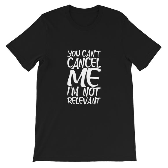 You Can't Cancel Me I'm Not Relevant T-shirt